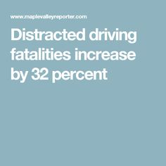 Distracted driving fatalities increase by 32 percent