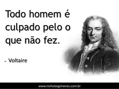 Todo homem é culpado pelo o que não fez. ̶̶ Voltaire www.nicholasgimenes.com.br Take What You Need, Just Love, Shakespeare Frases, Life Philosophy, Famous Quotes, Einstein, Quotations, Knowledge, Inspirational Quotes