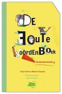 De foute woordenboek: een boek met een hoek af / Frank Pollet, Moniek Vermeulen, met illustraties van Gitte Vancoillie