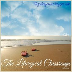 Golden Grasses: The Liturgical Classroom