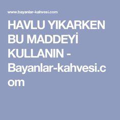HAVLU YIKARKEN BU MADDEYİ KULLANIN - Bayanlar-kahvesi.com