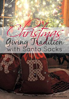 Christmas Giving Tradition with Santa Sacks - fill them with old toys for Santa to take to kids in need and he'll refill them with new Christmas presents!