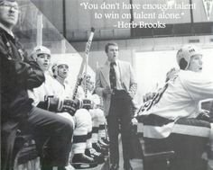 """You don't have enough talent to win on talent alone."" - from Herb Brooks' pre-game pep talk before the famous 1980 ""Miracle"" game against the Soviet Union"