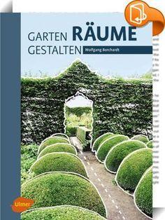Garten – Räume – Gestalten    :  Damit Sie sich in Ihrem Garten wie in einem Wohnraum im Freien fühlen, verlangt dieser nach Gestaltung – seiner Grenzen, seiner Aufteilung und Proportionierung und dies vielfach durch Pflanzen. Die richtige Raumgliederung ist Voraussetzung für eine grundsätzliche Aufenthaltsqualität im Garten. Sie lernen im Buch wie Sie den Gartenraum begrenzen, Gartenräume aufteilen und verbinden und mit Pflanzen den Gartenraum verwandeln. Dieses Buch müssen Sie nicht ...