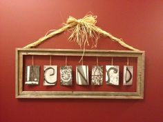 Hanging last name (Leonard), with letter pictures...made by Courtney Bahmer