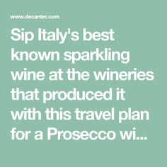 Sip Italy's best known sparkling wine at the wineries that produced it with this travel plan for a Prosecco wine tour.