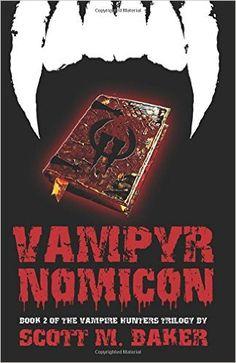 Vampyrnomicon (Book II of The Vampire Hunters Trilogy) (Volume 2): Scott M. Baker: 9780996312158: Amazon.com: Books