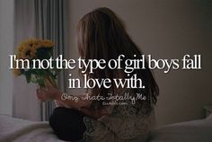 I'm not the type of girl boys fall in love with