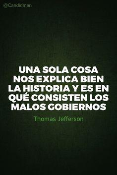 """""""Una sola cosa nos explica bien la #Historia y es en qué consisten los #MalosGobiernos"""". #ThomasJefferson #FrasesCelebres #Gobierno @candidman"""