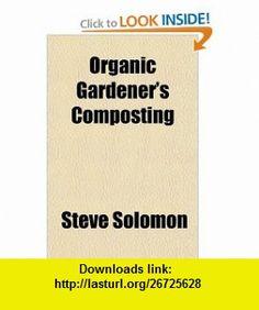 Organic Gardeners Composting (9781153741330) Steve Solomon , ISBN-10: 1153741334  , ISBN-13: 978-1153741330 ,  , tutorials , pdf , ebook , torrent , downloads , rapidshare , filesonic , hotfile , megaupload , fileserve