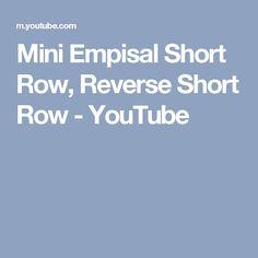 Mini Empisal Short Row, Reverse Short Row - YouTube