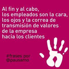 Al fin y al cabo, los empleados son la cara, los ojos y la correa de transmisión de valores de la empresa hacia los clientes. #frases por Pau Samo
