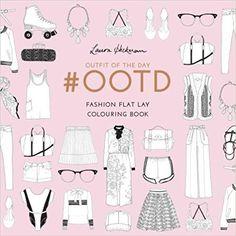 #OOTD: Fashion Flat Lay Colouring Book (Colouring Books): Amazon.co.uk: Laura Hickman: 9781780678696: Books