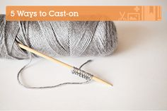 Knitting Fundamentals: 5 Different Ways to Cast-On | Crafttuts