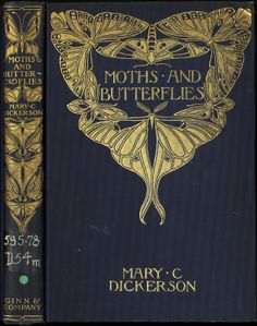Moths and Butterflies.  Illustrated cover and spine. Ginn & Company. Decorated bindings arose in the 1800's as a solution to book publishers' need for an inexpensive, durable, attractive book cover...These bindings remained in favor through the early 1900's... (State Library of Massachusetts blog)