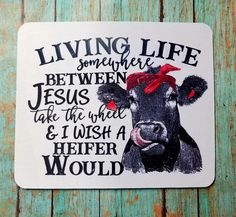 Living Life Somewhere Between Jesus Take The Wheel & I Wish A Heifer Would Mouse Pad -gift for friend-gift for mom-sister-friend-funny-cow Gifts For Wife, Gifts For Girls, Gifts For Friends, Diy Wood Projects, Projects To Try, Gifts For Farmers, Cow Art, Christmas Mom, Funny Signs
