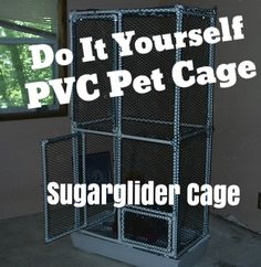 Build your own pet cage out of PVC. This was built by a pet sugarglider owner. More info on cages