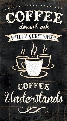 Coffee Doesn't Ask Silly Questions | Coffee Understand ♥