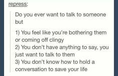 Story of my life. Most of the time if I love you I just want to sit by you and possibly hold your hand. I can write you an eloquent letter but spoken conversation isn't my strongest point. Infp, Mbti, Clingy Quotes, Social Anxiety Disorder, Anxiety Humor, Totally Me, Describe Me, I Can Relate, Story Of My Life
