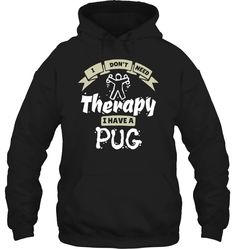 I DON'T NEED THERAPY I HAVE A PUG mothers day gifts creative, day gifts mothers, school mothers day gifts perfect fathers day gift, crafts fathers day, fathers day gifts 1st Fathers Day Gifts, Mother Day Gifts, Best Teacher Gifts, Christmas Gifts For Her, Creative Gifts, House Warming, Pugs, Gift Crafts, Therapy