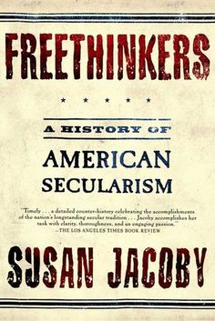 Freethinkers: A History of American Secularism by Susan Jacoby