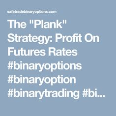 "The ""Plank"" Strategy: Profit On Futures Rates #binaryoptions #binaryoption #binarytrading #binarysignals #binaryoptionsignals #binarytrader #tradingbinary #binaryoptionsignals #freebinaryoptionssignals #binaryoptionsignal #binaryoptionsstrategy #binaryoptionstrading #estbinaryoptions #learnbinaryoptions #stockmarket #stocks #finance #makemoney #binary #investing #trading #howtomakemoney #digitaloptions #digitaloption #forex #CFD #ETF #ICO #cryptocurrency #cryptocurrencytrading #cryptotrading…"