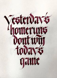 yesterdays homeruns dont win todays game - calligraphy by sachin shah // @sachinspiration