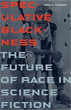 "To read: "" Speculative Blackness: The Future of Race in Science Fiction ( 2016 ) By André M. Carrington ""In Speculative Blackness, André M. Carrington analyzes the highly racialized genre of speculative fiction—including science fiction,. Science Fiction Authors, Fiction And Nonfiction, Got Books, Books To Read, Price Book, What To Read, Book Photography, Free Reading, Book Lovers"