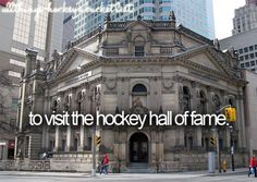 Hockey Bucket List...To Visit the Hockey Hall of Fame- went inside and they were closing in 10 minutes so I didn't even walk through  .... so I  kind of did it? Lol
