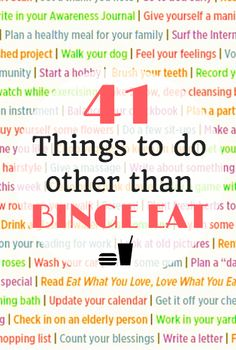 41 Things to do other than Binge Eating. Stop binge eating now. There is help. Learn more.