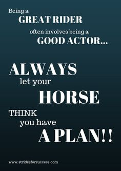 Being a great rider involves being a good actor....   Audio horse riding lessons   Daily Strides podcast