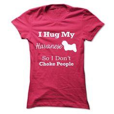 I hug my Havanese so i don't choke people T Shirts, Hoodies. Check price ==► https://www.sunfrog.com/Pets/I-hug-my-Havanese--so-i-dont-choke-people-ezkma-Ladies.html?41382