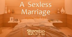 Stu and Lisa answer an email from a husband in a sexless marriage for 3 years, plus a little about their move to the new house!