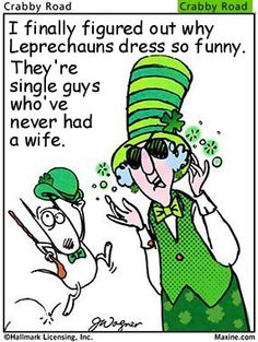 I finally figured out why Leprechauns dress so funny.  They're single guys who've never had a wife
