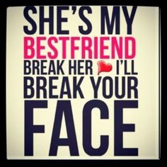 """best friends forever quotes - She's my Best Friend, Break her Love quotes for best friend """"She's my Best Friend, Break her heart I'll break your Face. Bestfriend Quotes For Girls, Besties Quotes, Cute Quotes, Bffs, Bestfriends, Best Friends Forever Quotes, Best Friend Quotes Funny, Friend Memes, Friend Sayings"""