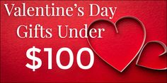 Looking for Valentines Day Gifts? We have many ideas for gifts under $100!