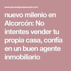 nuevo milenio en Alcorcón: No intentes vender tu propia casa, confía en un buen agente inmobiliario