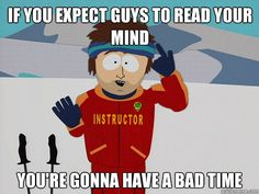 Ladies if you expect guys to read your mind youre gonna have a bad - Youre gonna have a bad time