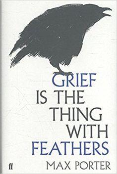 Grief Is The Thing With Feathers: Amazon.es: Max Porter: Libros en idiomas extranjeros