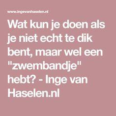 """Wat kun je doen als je niet echt te dik bent, maar wel een """"zwembandje"""" hebt? - Inge van Haselen.nl"""
