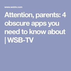 Attention, parents: 4 obscure apps you need to know about   WSB-TV