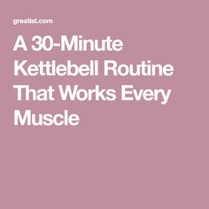 A 30-Minute Kettlebell Routine That Works Every Muscle