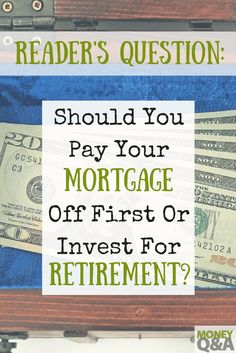 Should you pay your mortgage first or should you invest for your retirement before you pay your mortgage? Here's what you need to know to make the best decision.