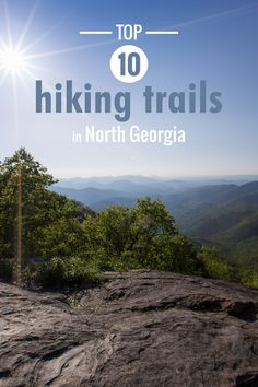 Georgia's best hiking trails: our top ten favorite hikes Take time to read about Black Rock Mountain State Park being in the Top 10 Hiking Trails in North Georgia.  Come Explore Rabun County with us. Northeast Georgia Mountains