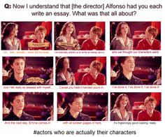 Actors who are their characters. Emma, Dan, and Rupert.