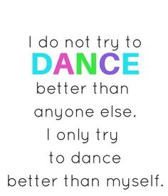 """Free Printable: Mikhail Baryshnikov quote """"Do not try to dance better than anyone else. Only try to dance better than yourself. Dancer Quotes, Ballet Quotes, Quotes For Dance, Dance Sayings, Dance Like No One Is Watching, Dance With You, Dance Photos, Dance Pictures, The Words"""