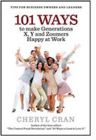 101 Ways to Make Generations X, Y and Zoomers Happy at Work.  by Cheryl Cran