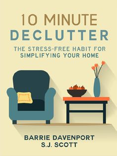 """10-Minute Declutter: The Stress-Free Habit for Simplifying Your Home By Barrie Davenport and Steve """"SJ"""" Scott --- All you need is 10 minutes a day to create a routine that will produce amazing long term decluttering, simplification and minimalization goals. http://www.developgoodhabits.com/Declutterpin"""