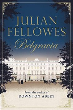 Belgravia by Julian Fellowes -- the creator of Downton Abbey -- makes our list of 12 books to read if you miss Downton Abbey.