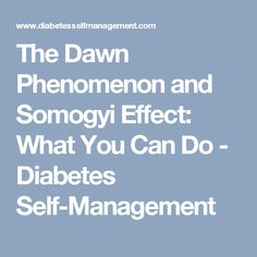 The Dawn Phenomenon and Somogyi Effect: What You Can Do - Diabetes Self-Management